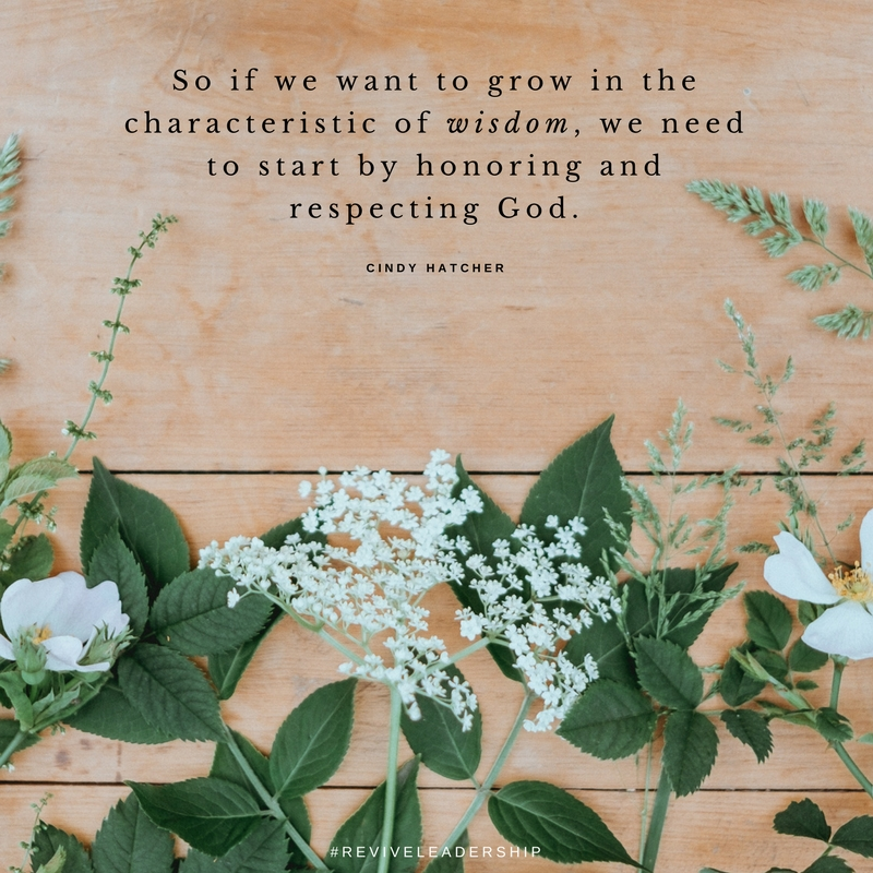 So if we want to grow in the characteristic of wisdom, we need to start by honoring and respecting God.