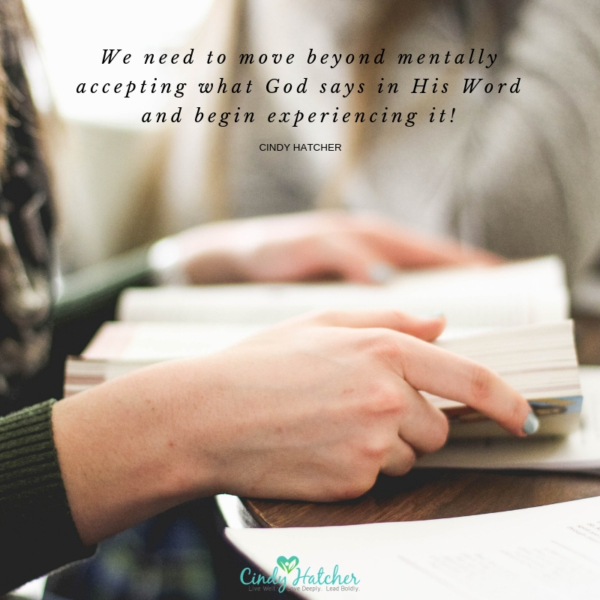 So, we need to move beyond mentally accepting what God says in His Word and begin experiencing it!